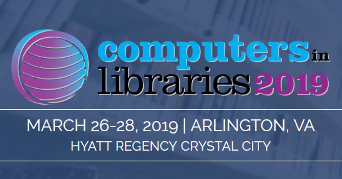 Computers in Libraries 2019 March 26-29